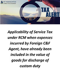 Applicability of Service Tax under RCM when expenses incurred by Foreign C&F Agent, have already been included in the value of goods for discharge of custom duty