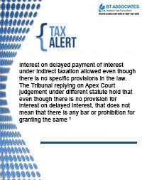 Interest on delayed payment of interest under Indirect taxation allowed even though there is no specific provisions in the law. The Tribunal replying on Apex Court judgement under different statute hold that even though there is no provision for interest on delayed interest, that does not mean that there is any bar or prohibition for granting the same