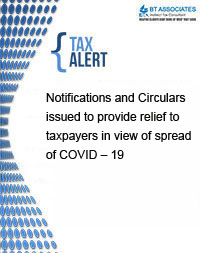 Notifications and Circulars issued to provide relief to taxpayers in view of spread of COVID – 19