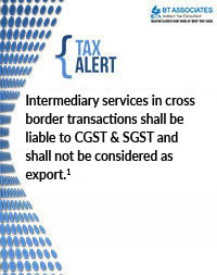 Intermediary services in cross border transactions shall be liable to CGST & SGST and shall not be considered as export.