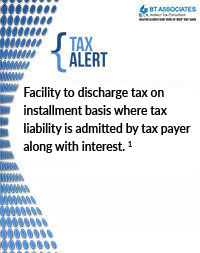 Facility to discharge tax on installment basis where tax liability is admitted by tax payer along with interest.