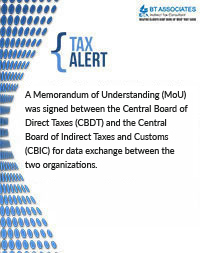 A Memorandum of Understanding (MoU) was signed between the Central Board of Direct Taxes (CBDT) and the Central Board of Indirect Taxes and Customs (CBIC) for data exchange between the two organizations.