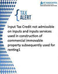 Input Tax Credit not admissible on inputs and inputs services used in construction of commercial immovable property subsequently used for renting.
