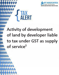 Activity of development of land by developer liable to tax under GST as supply of service <sup>1</sup>