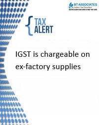 IGST is chargeable on ex-factory supplies